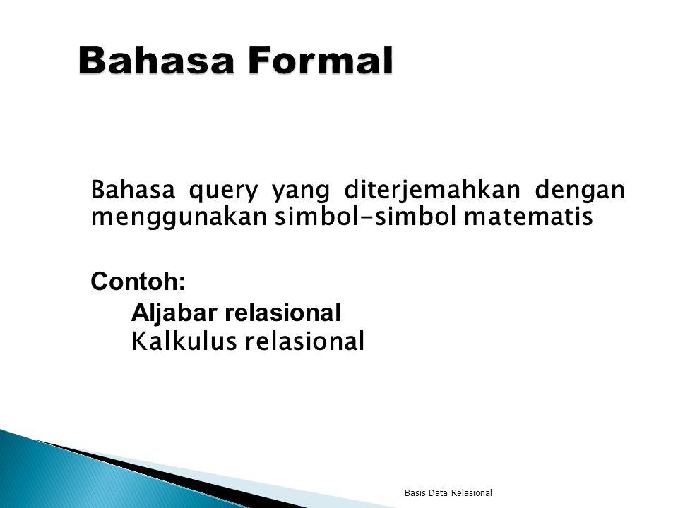 Bahasa query yang diterjemahkan dengan menggunakan simbol-simbol matematis Contoh: Aljabar relasional Kalkulus relasional Basis Data Relasional