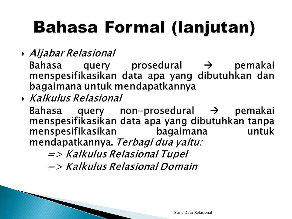  Aljabar Relasional Bahasa query prosedural  pemakai menspesifikasikan data apa yang dibutuhkan dan bagaimana untuk mendapatkannya  Kalkulus Relasi
