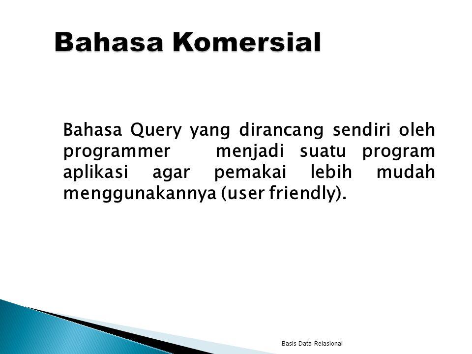 Bahasa Query yang dirancang sendiri oleh programmer menjadi suatu program aplikasi agar pemakai lebih mudah menggunakannya (user friendly). Basis Data