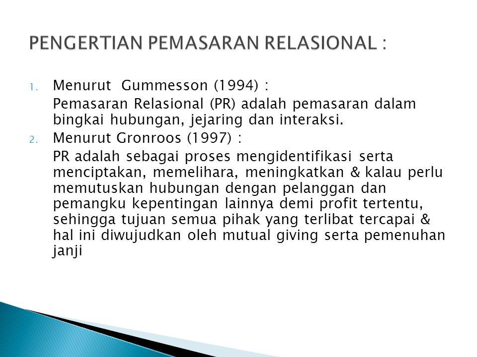 1. Menurut Gummesson (1994) : Pemasaran Relasional (PR) adalah pemasaran dalam bingkai hubungan, jejaring dan interaksi. 2. Menurut Gronroos (1997) :