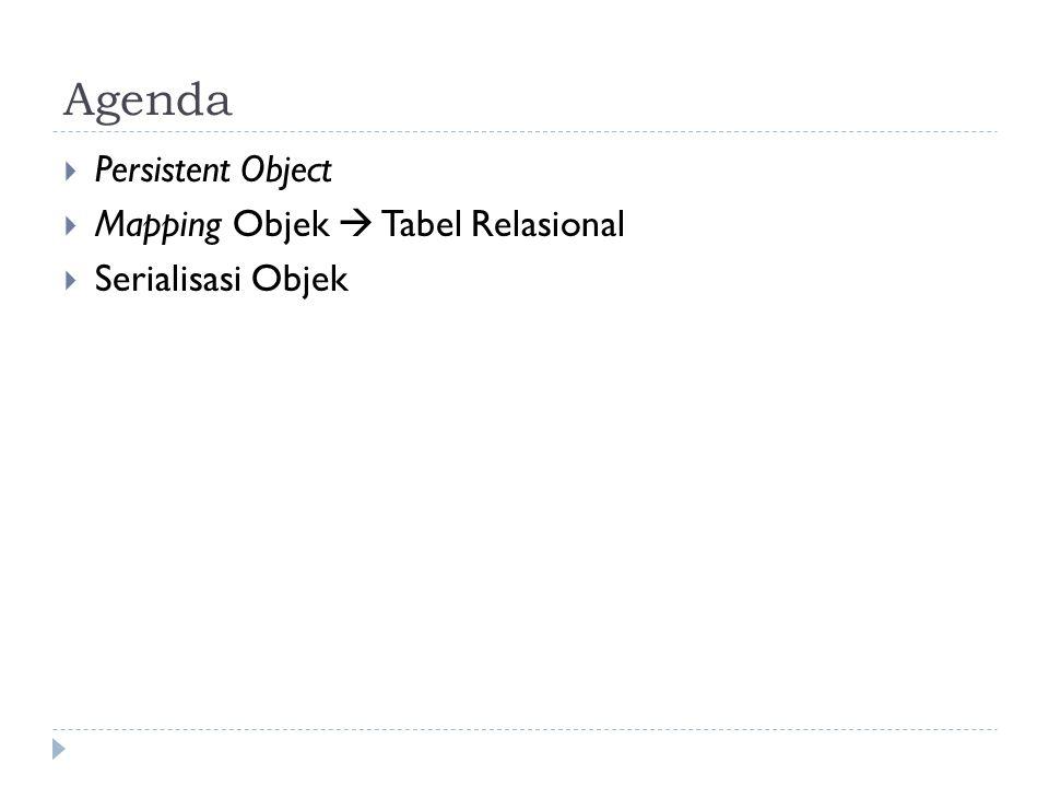 Agenda  Persistent Object  Mapping Objek  Tabel Relasional  Serialisasi Objek
