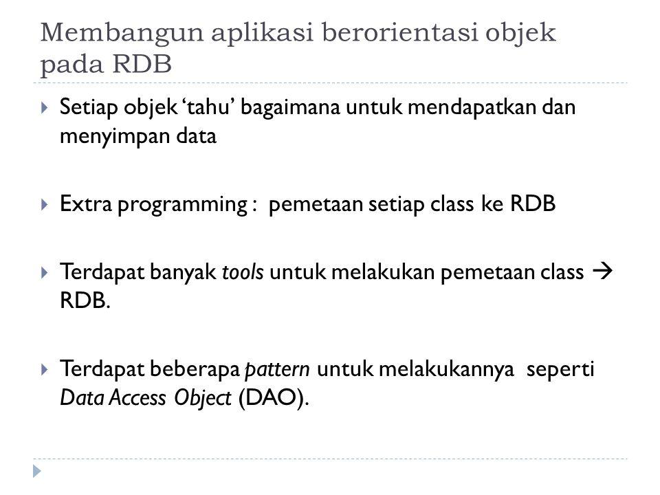 Membangun aplikasi berorientasi objek pada RDB  Setiap objek 'tahu' bagaimana untuk mendapatkan dan menyimpan data  Extra programming : pemetaan set