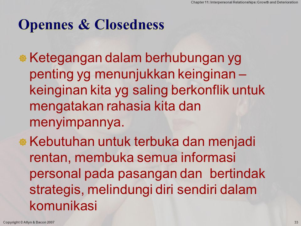 Chapter 11: Interpersonal Relationships: Growth and Deterioration Copyright © Allyn & Bacon 200733 Opennes & Closedness  Ketegangan dalam berhubungan