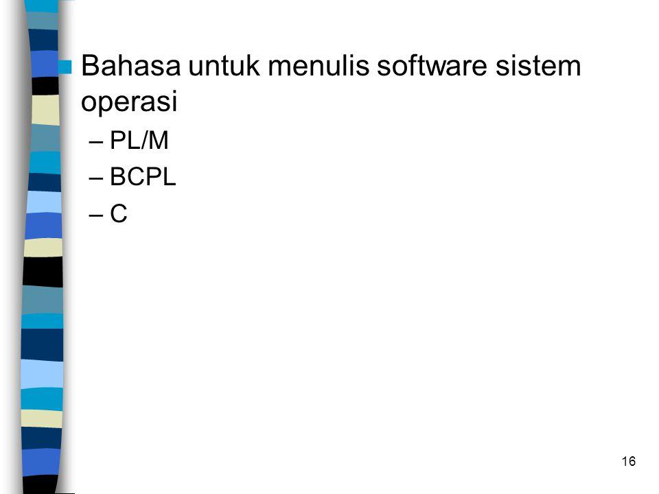 16 Bahasa untuk menulis software sistem operasi –PL/M –BCPL –C