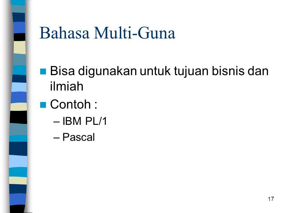 17 Bahasa Multi-Guna Bisa digunakan untuk tujuan bisnis dan ilmiah Contoh : –IBM PL/1 –Pascal