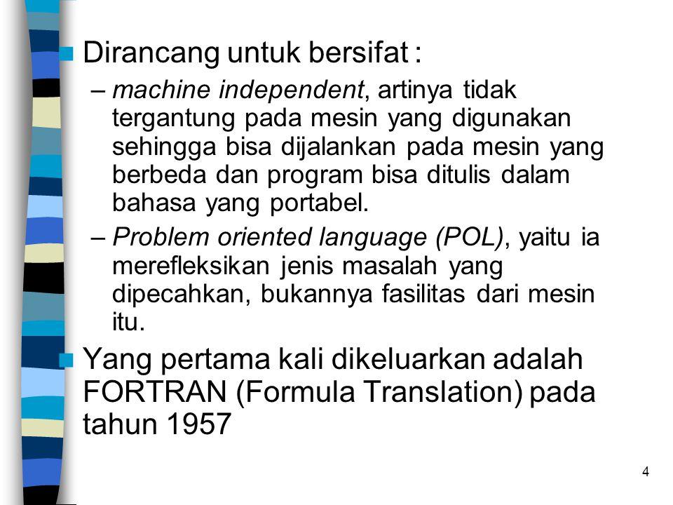 4 Dirancang untuk bersifat : –machine independent, artinya tidak tergantung pada mesin yang digunakan sehingga bisa dijalankan pada mesin yang berbeda dan program bisa ditulis dalam bahasa yang portabel.