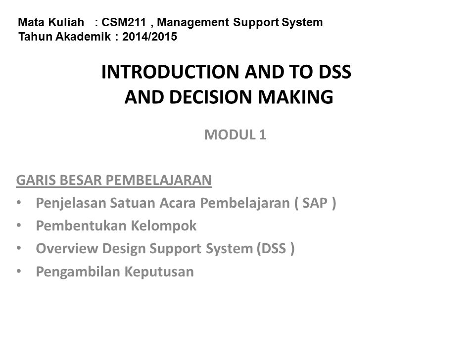Management Support Systems Tools D S S Management Science Business Analytics Data Mining Data Warehouse Business Intelligence OLAP CASE tools GSS EIS EIP ERM ERP CRM SCM KMS KMP ES ANN Intelligent Agents E-commerce DSS