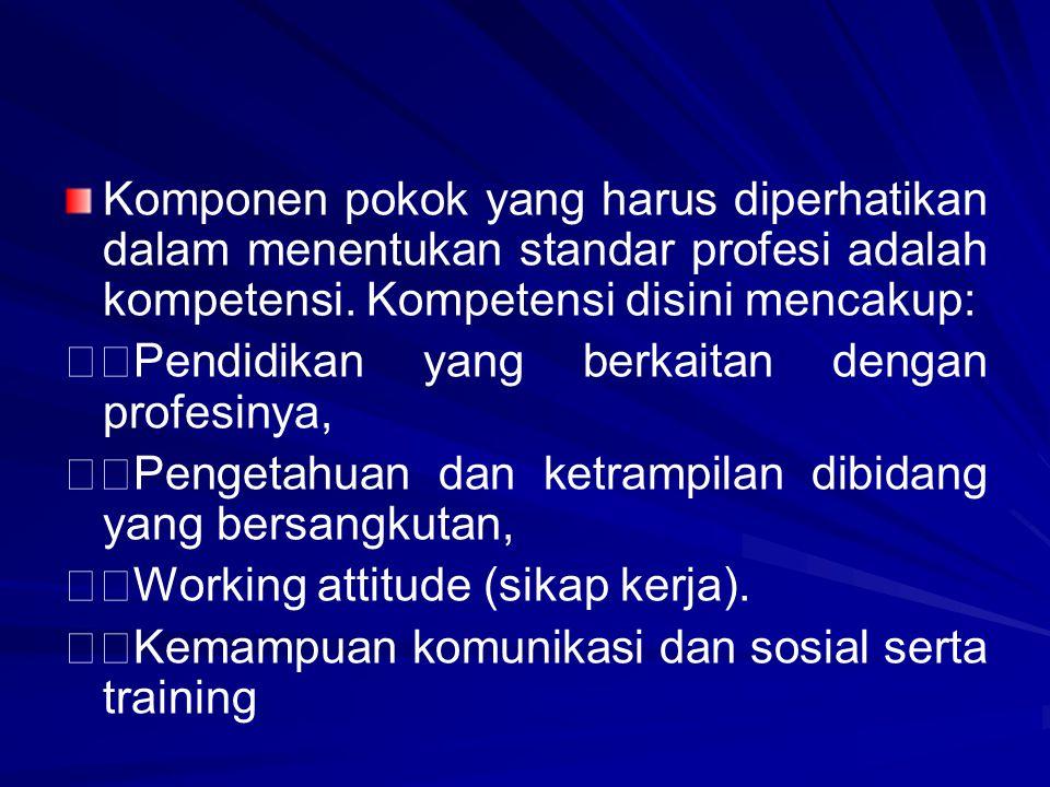 Komponen pokok yang harus diperhatikan dalam menentukan standar profesi adalah kompetensi. Kompetensi disini mencakup: Pendidikan yang berkaitan denga