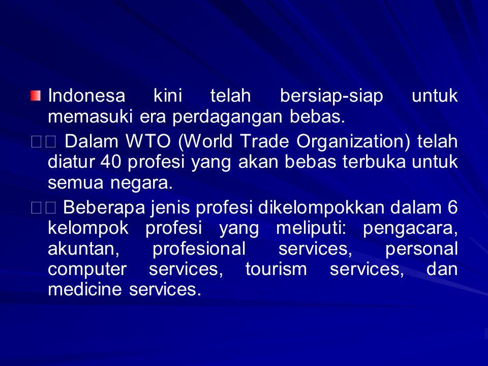 Indonesa kini telah bersiap-siap untuk memasuki era perdagangan bebas. Dalam WTO (World Trade Organization) telah diatur 40 profesi yang akan bebas te