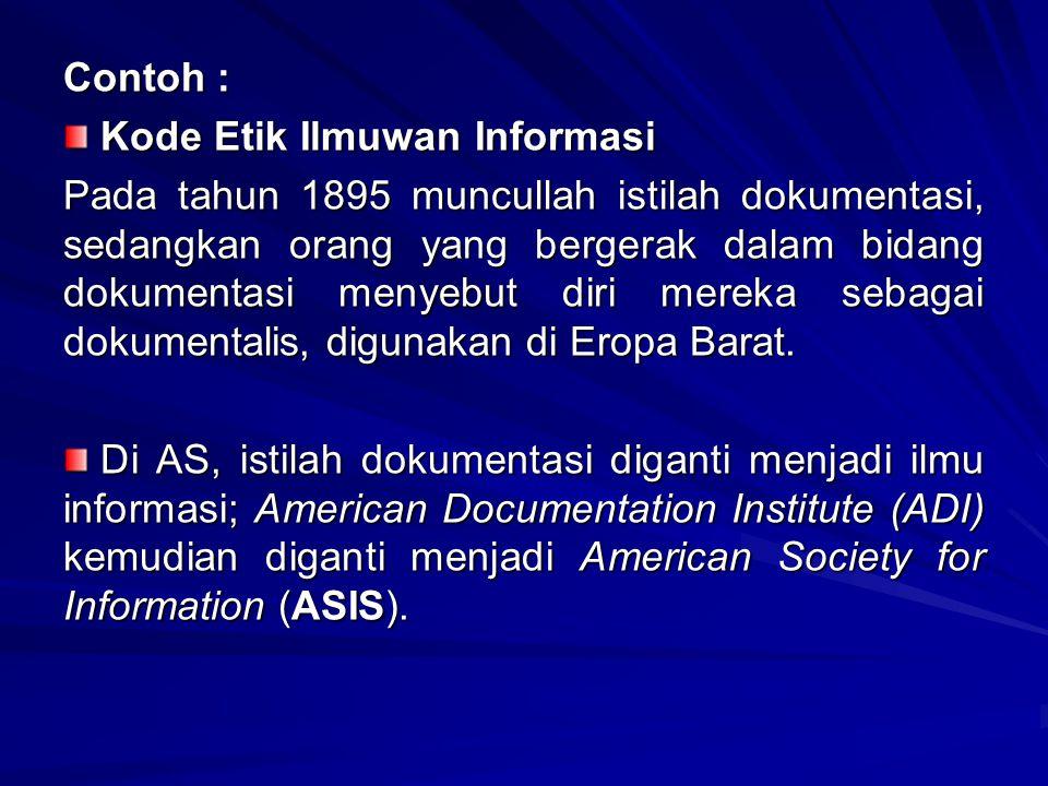 Contoh : Kode Etik Ilmuwan Informasi Kode Etik Ilmuwan Informasi Pada tahun 1895 muncullah istilah dokumentasi, sedangkan orang yang bergerak dalam bi