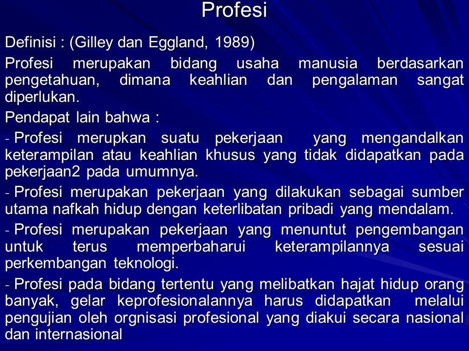 Tiga (3) Ciri Utama Profesi 1.Sebuah profesi mensyaratkan pelatihan ekstensif sebelum memasuki sebuah profesi; 2.Pelatihan tersebut meliputi komponen intelektual yang signifikan; 3.Tenaga yang terlatih mampu memberikan jasa yang penting kepada masyarakat.