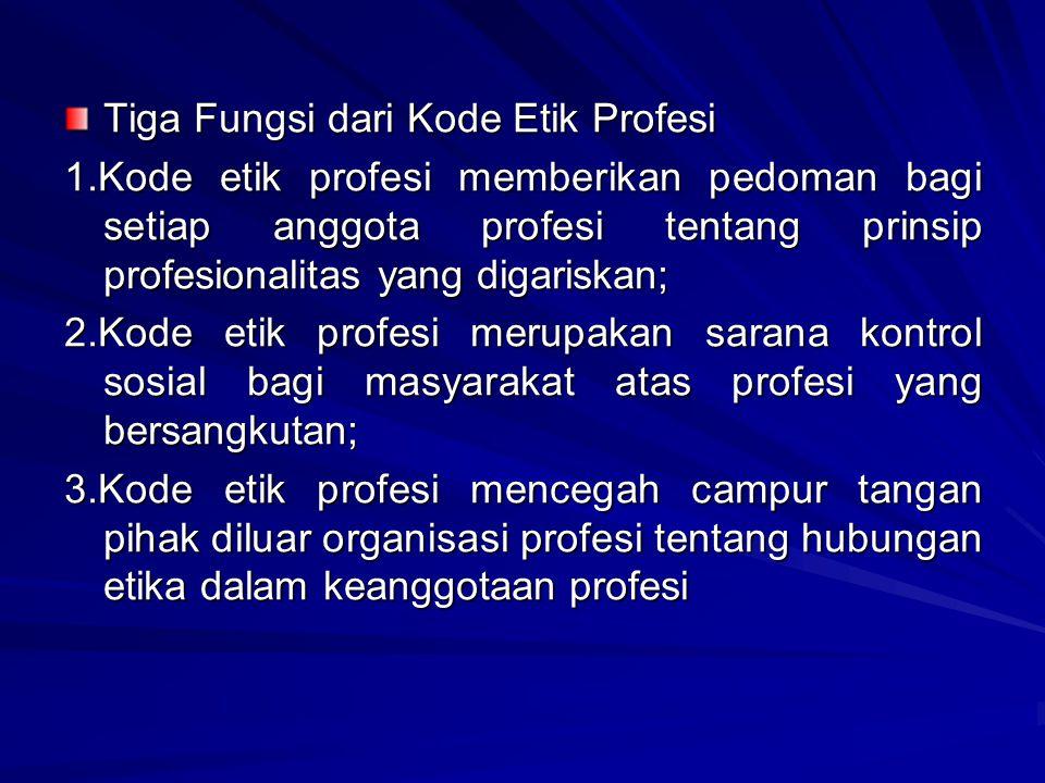 Tiga Fungsi dari Kode Etik Profesi 1.Kode etik profesi memberikan pedoman bagi setiap anggota profesi tentang prinsip profesionalitas yang digariskan;