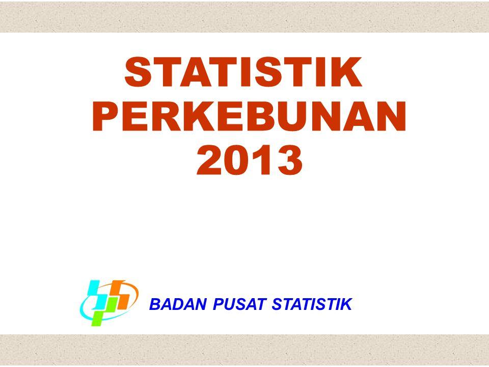 BPSJakarta, 17 April 20081 STATISTIK PERKEBUNAN 2013 BADAN PUSAT STATISTIK
