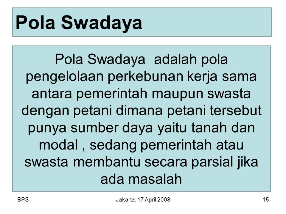 BPSJakarta, 17 April 200815 Pola Swadaya Pola Swadaya adalah pola pengelolaan perkebunan kerja sama antara pemerintah maupun swasta dengan petani dimana petani tersebut punya sumber daya yaitu tanah dan modal, sedang pemerintah atau swasta membantu secara parsial jika ada masalah