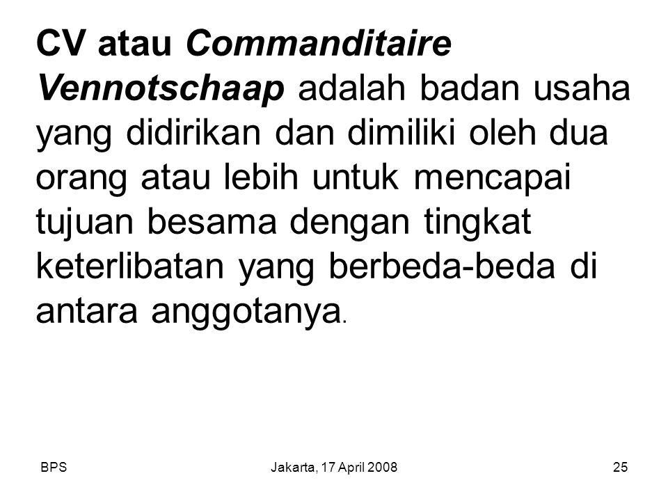 BPSJakarta, 17 April 200825 CV atau Commanditaire Vennotschaap adalah badan usaha yang didirikan dan dimiliki oleh dua orang atau lebih untuk mencapai tujuan besama dengan tingkat keterlibatan yang berbeda-beda di antara anggotanya.