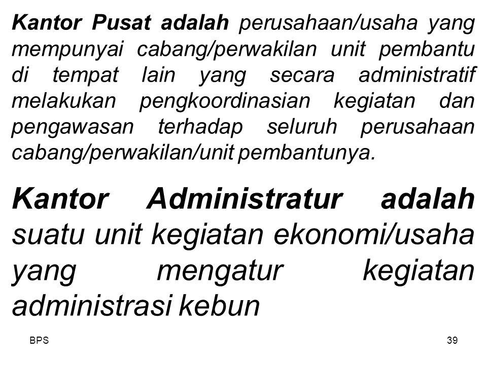 BPS39 Kantor Administratur adalah suatu unit kegiatan ekonomi/usaha yang mengatur kegiatan administrasi kebun Kantor Pusat adalah perusahaan/usaha yan