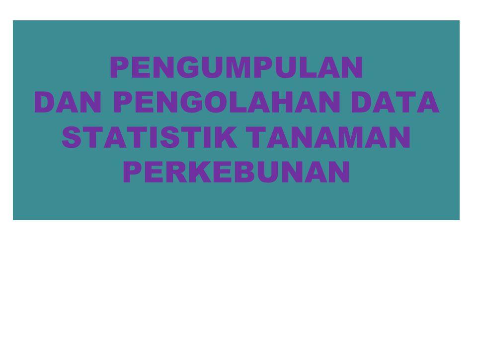 PENGUMPULAN DAN PENGOLAHAN DATA STATISTIK TANAMAN PERKEBUNAN