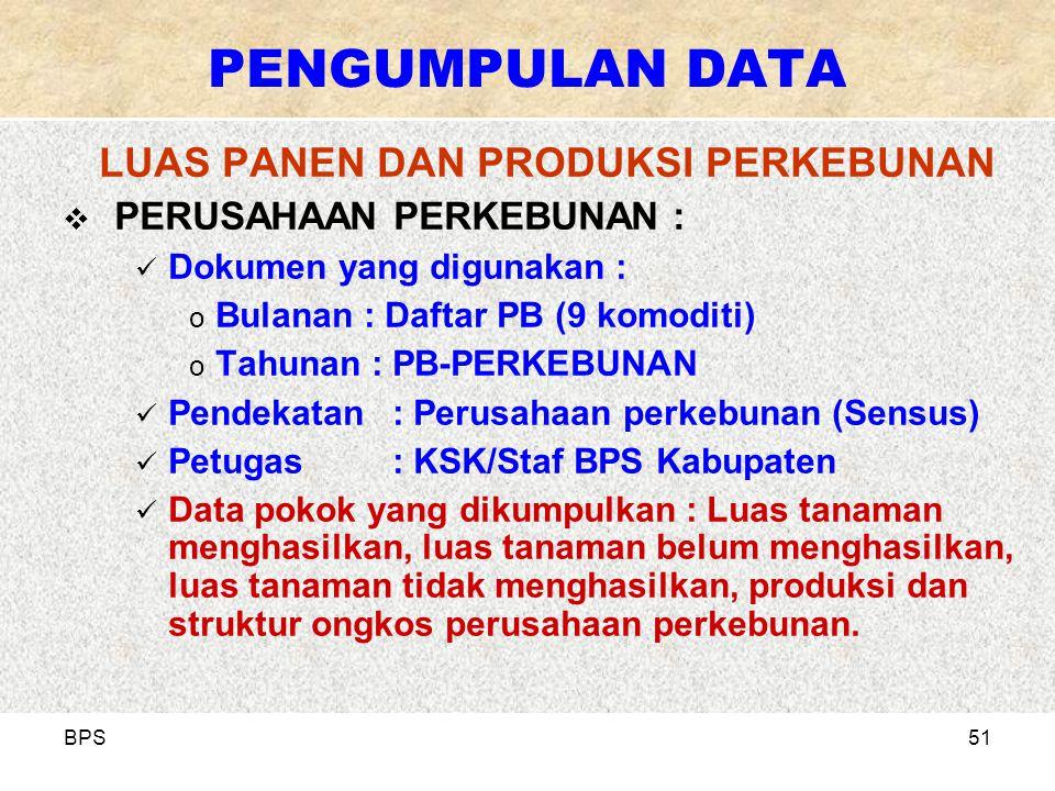 BPS51 LUAS PANEN DAN PRODUKSI PERKEBUNAN  PERUSAHAAN PERKEBUNAN : Dokumen yang digunakan : o Bulanan : Daftar PB (9 komoditi) o Tahunan : PB-PERKEBUN