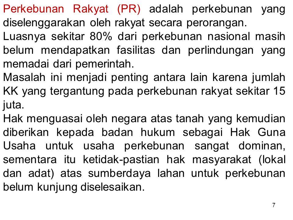 7 Perkebunan Rakyat (PR) adalah perkebunan yang diselenggarakan oleh rakyat secara perorangan. Luasnya sekitar 80% dari perkebunan nasional masih belu