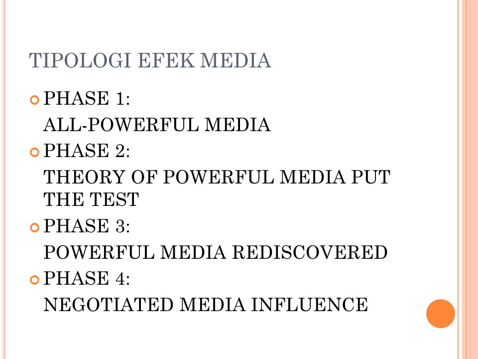 TIPOLOGI EFEK MEDIA PHASE 1: ALL-POWERFUL MEDIA PHASE 2: THEORY OF POWERFUL MEDIA PUT THE TEST PHASE 3: POWERFUL MEDIA REDISCOVERED PHASE 4: NEGOTIATE