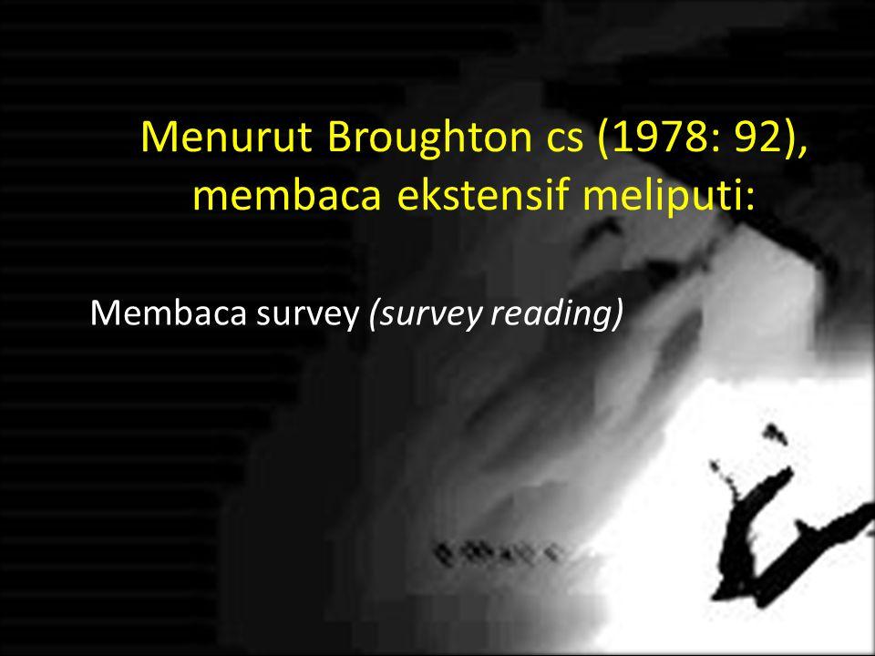 Menurut Broughton cs (1978: 92), membaca ekstensif meliputi: Membaca survey (survey reading)