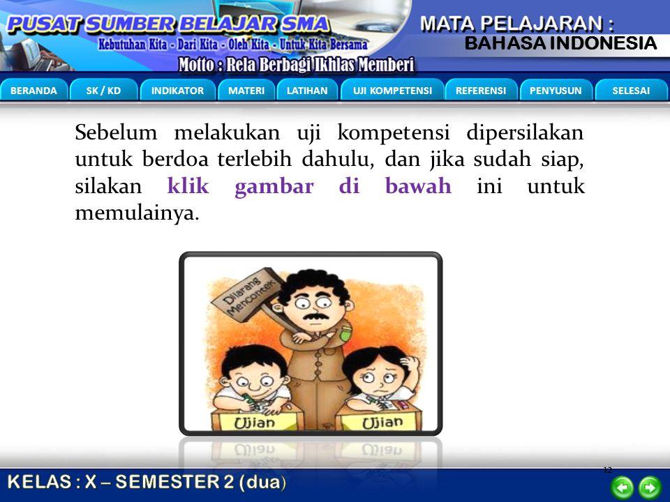 12 BERANDA SK / KD INDIKATOR MATERI LATIHAN UJI KOMPETENSI REFERENSI PENYUSUN SELESAI BAHASA INDONESIA Sebelum melakukan uji kompetensi dipersilakan u