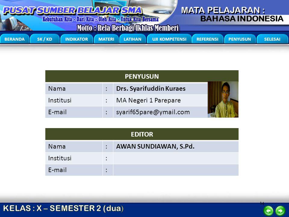 14 BERANDA SK / KD INDIKATOR MATERI LATIHAN UJI KOMPETENSI REFERENSI PENYUSUN SELESAI BAHASA INDONESIA PENYUSUN Nama:Drs. Syarifuddin Kuraes Institusi