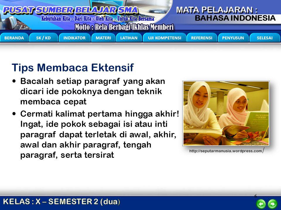 6 BERANDA SK / KD INDIKATOR MATERI LATIHAN UJI KOMPETENSI REFERENSI PENYUSUN SELESAI BAHASA INDONESIA Tips Membaca Ektensif Bacalah setiap paragraf ya