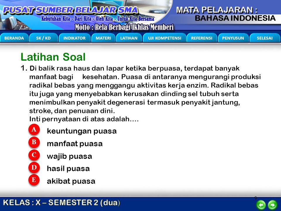 9 BERANDA SK / KD INDIKATOR MATERI LATIHAN UJI KOMPETENSI REFERENSI PENYUSUN SELESAI BAHASA INDONESIA Latihan Soal 1. Di balik rasa haus dan lapar ket
