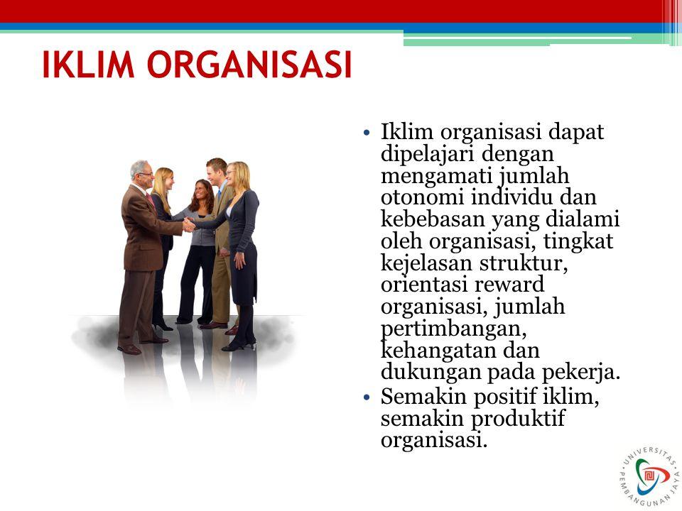 IKLIM ORGANISASI Iklim organisasi dapat dipelajari dengan mengamati jumlah otonomi individu dan kebebasan yang dialami oleh organisasi, tingkat kejela