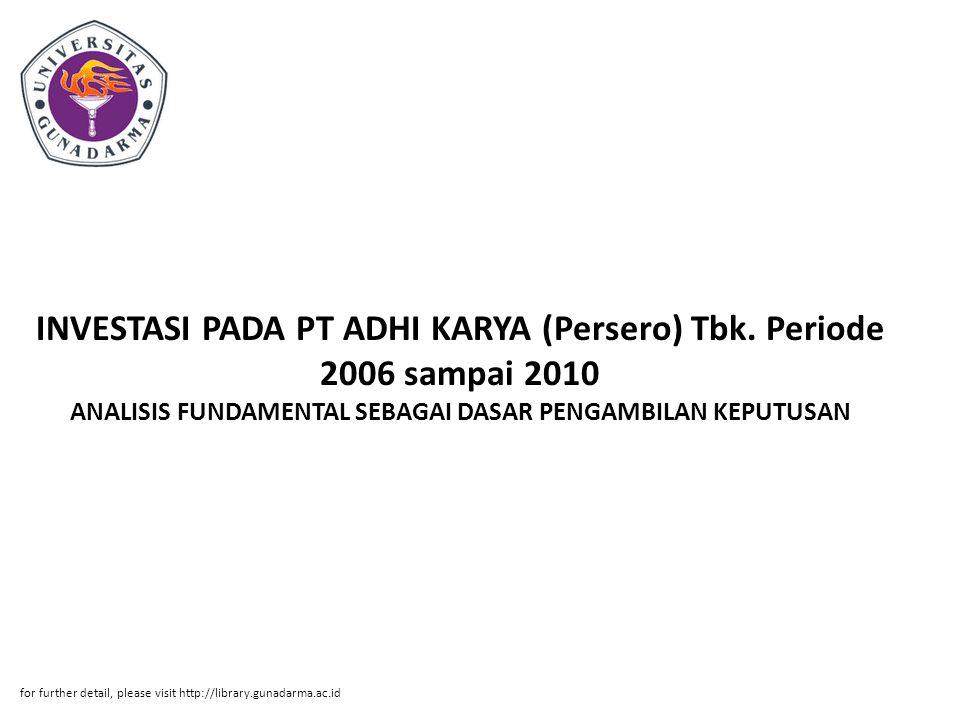 INVESTASI PADA PT ADHI KARYA (Persero) Tbk. Periode 2006 sampai 2010 ANALISIS FUNDAMENTAL SEBAGAI DASAR PENGAMBILAN KEPUTUSAN for further detail, plea