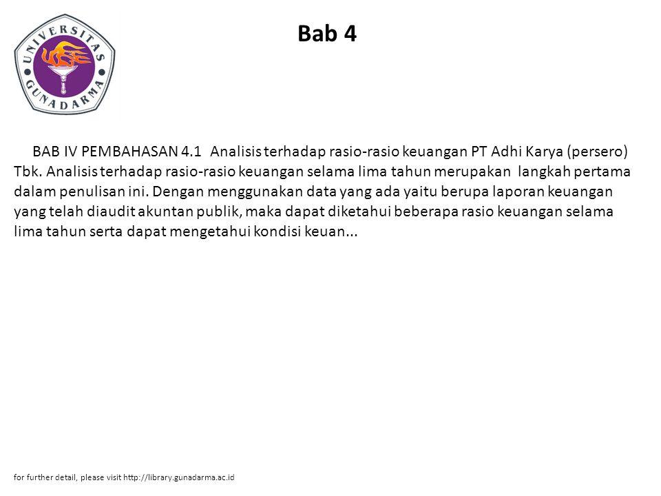 Bab 4 BAB IV PEMBAHASAN 4.1 Analisis terhadap rasio-rasio keuangan PT Adhi Karya (persero) Tbk. Analisis terhadap rasio-rasio keuangan selama lima tah