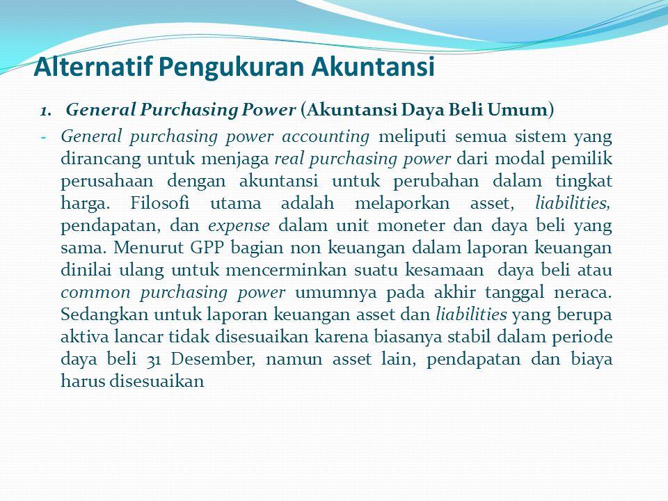 Alternatif Pengukuran Akuntansi 1. General Purchasing Power (Akuntansi Daya Beli Umum) - General purchasing power accounting meliputi semua sistem yan