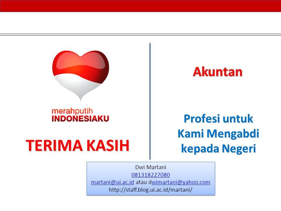 TERIMA KASIH Profesi untuk Kami Mengabdi kepada Negeri Dwi Martani 081318227080 martani@ui.ac.idmartani@ui.ac.id atau dwimartani@yahoo.comwimartani@ya