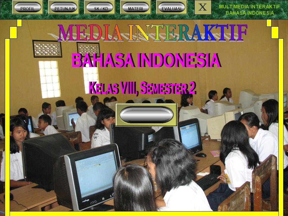 MULTIMEDIA INTERAKTIF BAHASA INDONESIA PROFILPETUNJUKSK / KDMATERIEVALUASI X c) KARMINA : yaitu Pantun yang terdiri 4 baris dijadikan 2 baris.