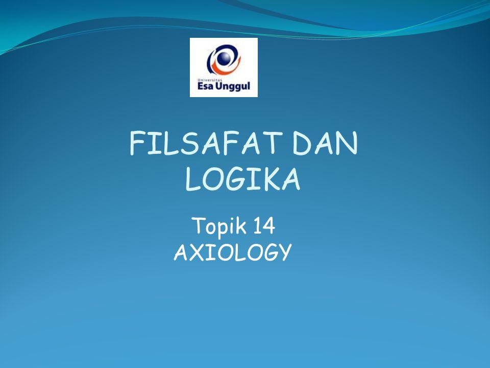 Topik 14 AXIOLOGY FILSAFAT DAN LOGIKA