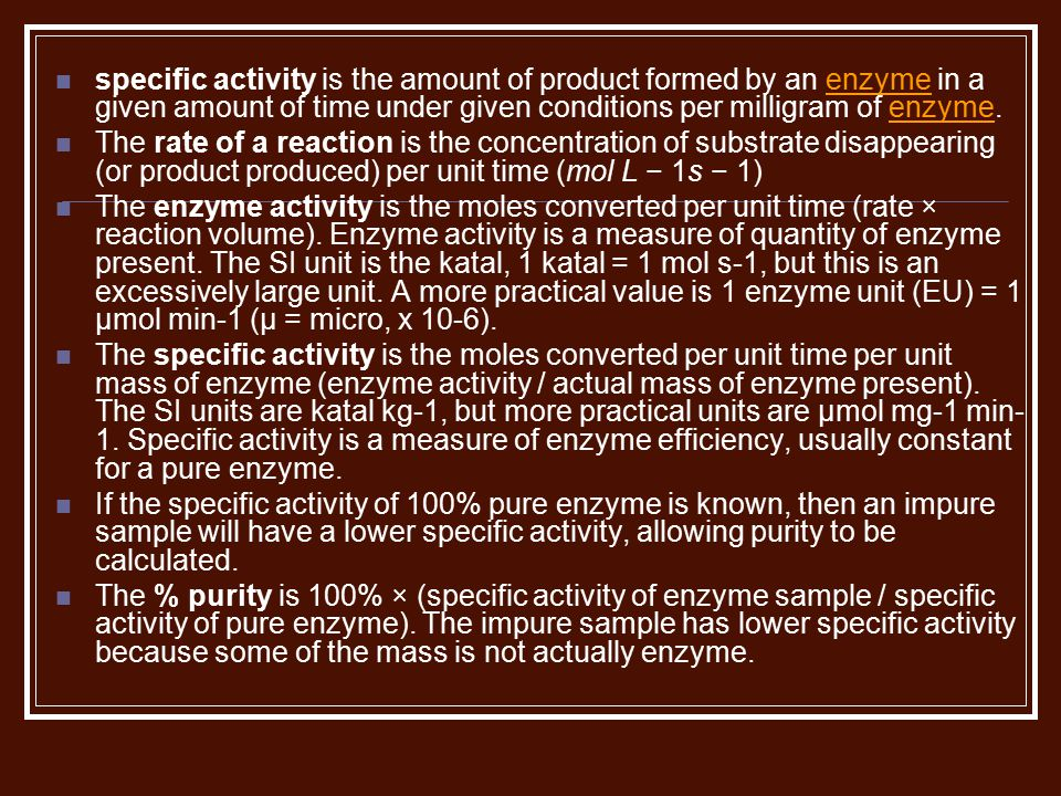 specific activity is the amount of product formed by an enzyme in a given amount of time under given conditions per milligram of enzyme.enzyme The rat