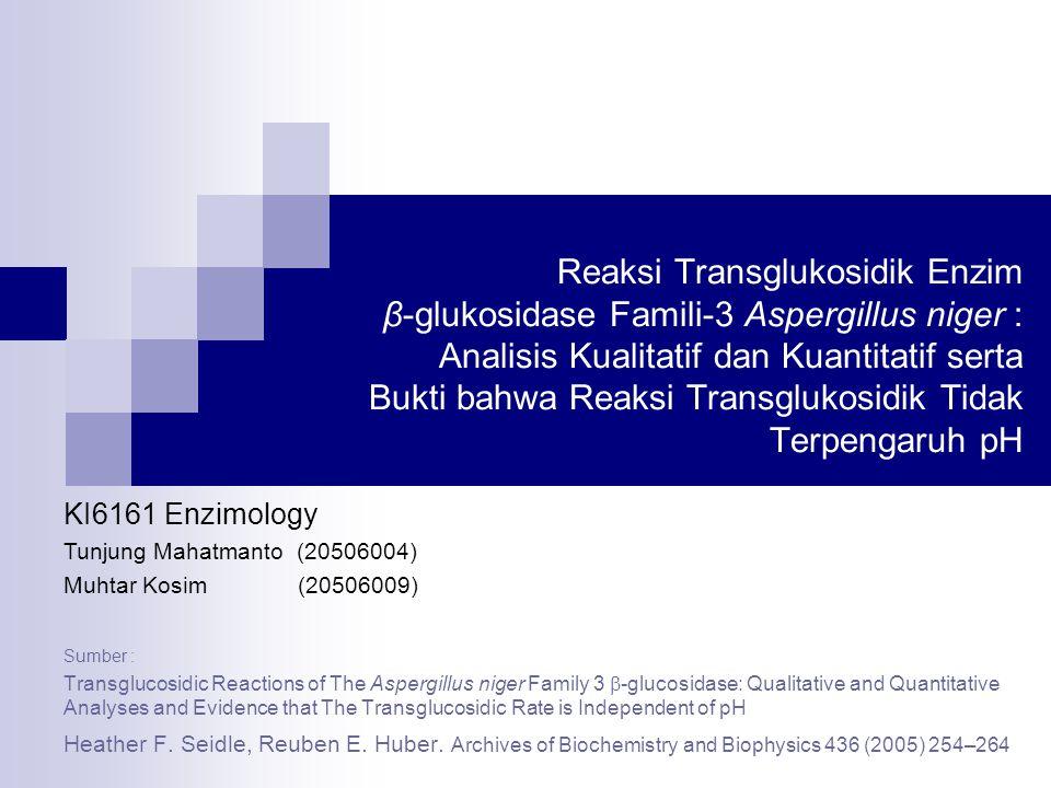 Reaksi Transglukosidik Enzim β-glukosidase Famili-3 Aspergillus niger : Analisis Kualitatif dan Kuantitatif serta Bukti bahwa Reaksi Transglukosidik T