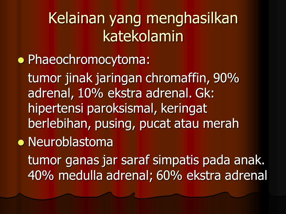Kelainan yang menghasilkan katekolamin Phaeochromocytoma: Phaeochromocytoma: tumor jinak jaringan chromaffin, 90% adrenal, 10% ekstra adrenal.