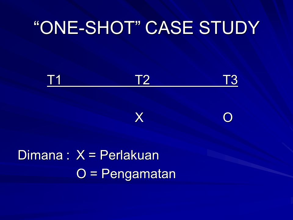"""ONE-SHOT"" CASE STUDY T1T2T3 XO Dimana : X = Perlakuan O = Pengamatan"