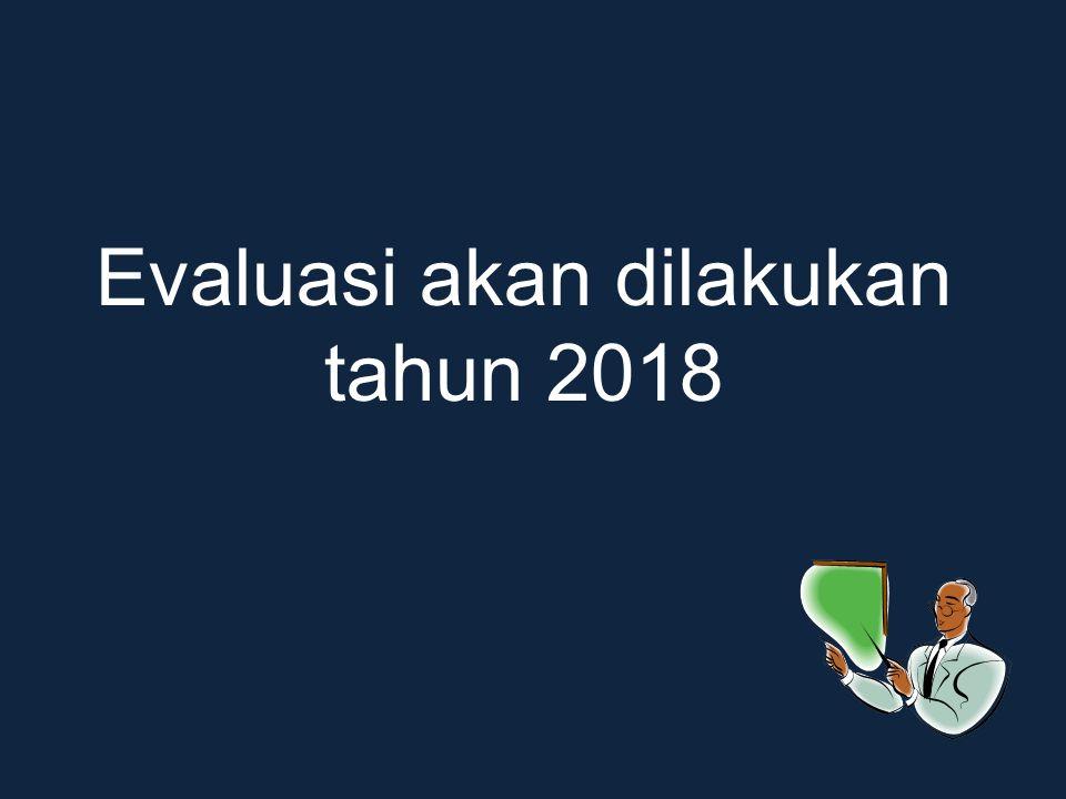 Evaluasi akan dilakukan tahun 2018