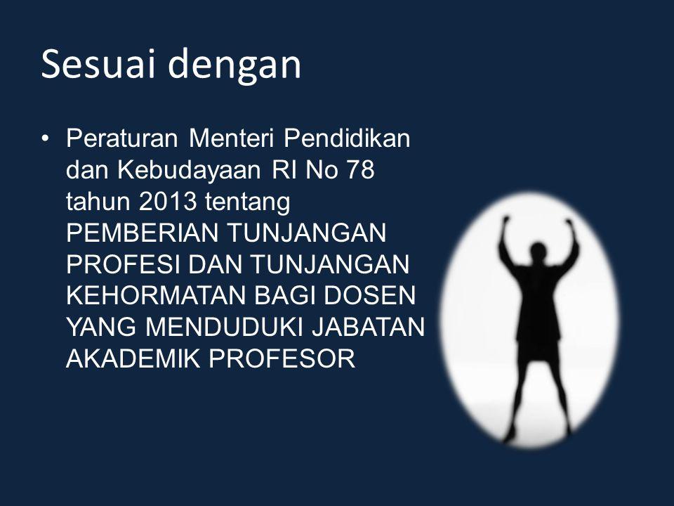 Sesuai dengan Peraturan Menteri Pendidikan dan Kebudayaan RI No 78 tahun 2013 tentang PEMBERIAN TUNJANGAN PROFESI DAN TUNJANGAN KEHORMATAN BAGI DOSEN YANG MENDUDUKI JABATAN AKADEMIK PROFESOR
