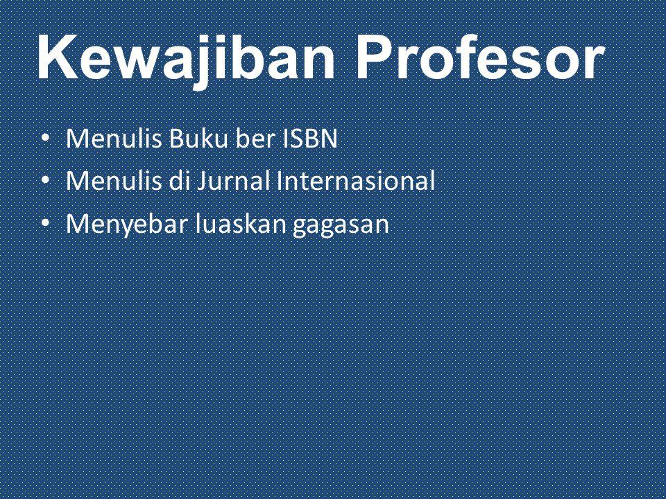 Menulis Buku ber ISBN Menulis di Jurnal Internasional Menyebar luaskan gagasan Kewajiban Profesor
