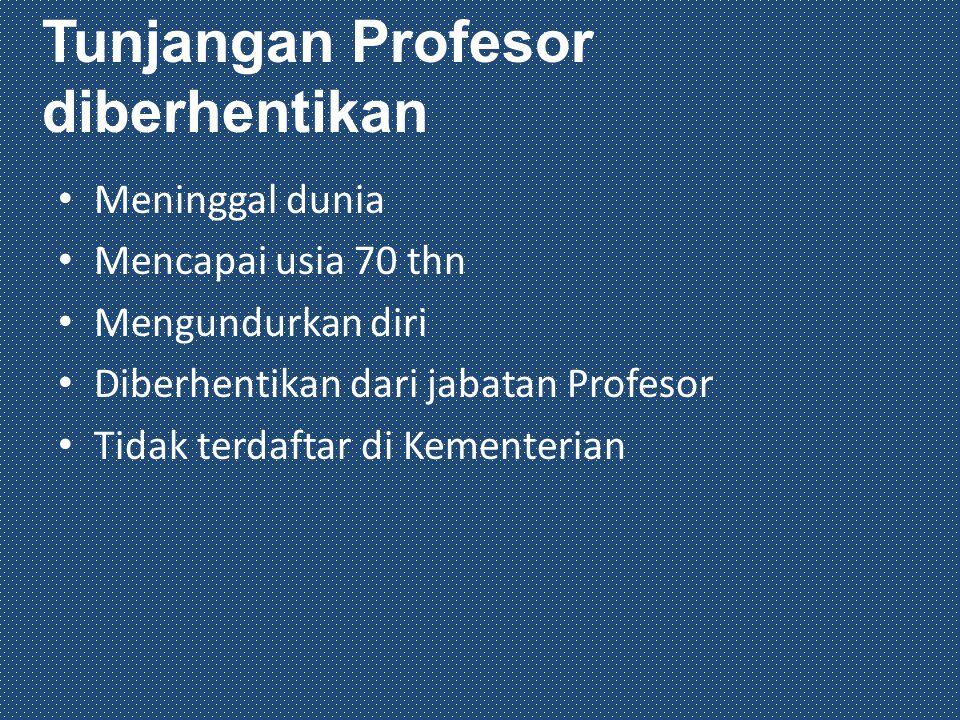 Meninggal dunia Mencapai usia 70 thn Mengundurkan diri Diberhentikan dari jabatan Profesor Tidak terdaftar di Kementerian Tunjangan Profesor diberhentikan
