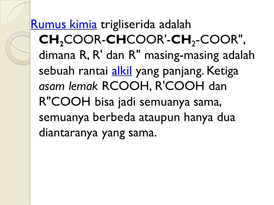Rumus kimiaRumus kimia trigliserida adalah CH 2 COOR-CHCOOR'-CH 2 -COOR