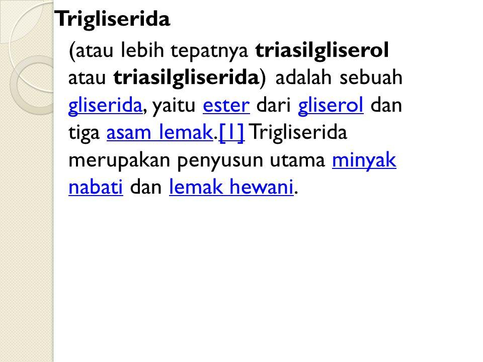 Trigliserida (atau lebih tepatnya triasilgliserol atau triasilgliserida) adalah sebuah gliserida, yaitu ester dari gliserol dan tiga asam lemak.[1] Tr