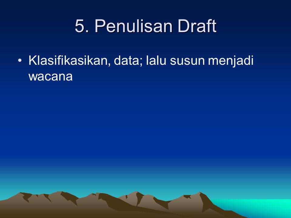5. Penulisan Draft Klasifikasikan, data; lalu susun menjadi wacana
