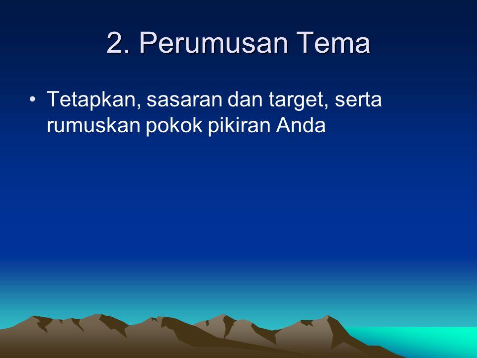 2. Perumusan Tema Tetapkan, sasaran dan target, serta rumuskan pokok pikiran Anda