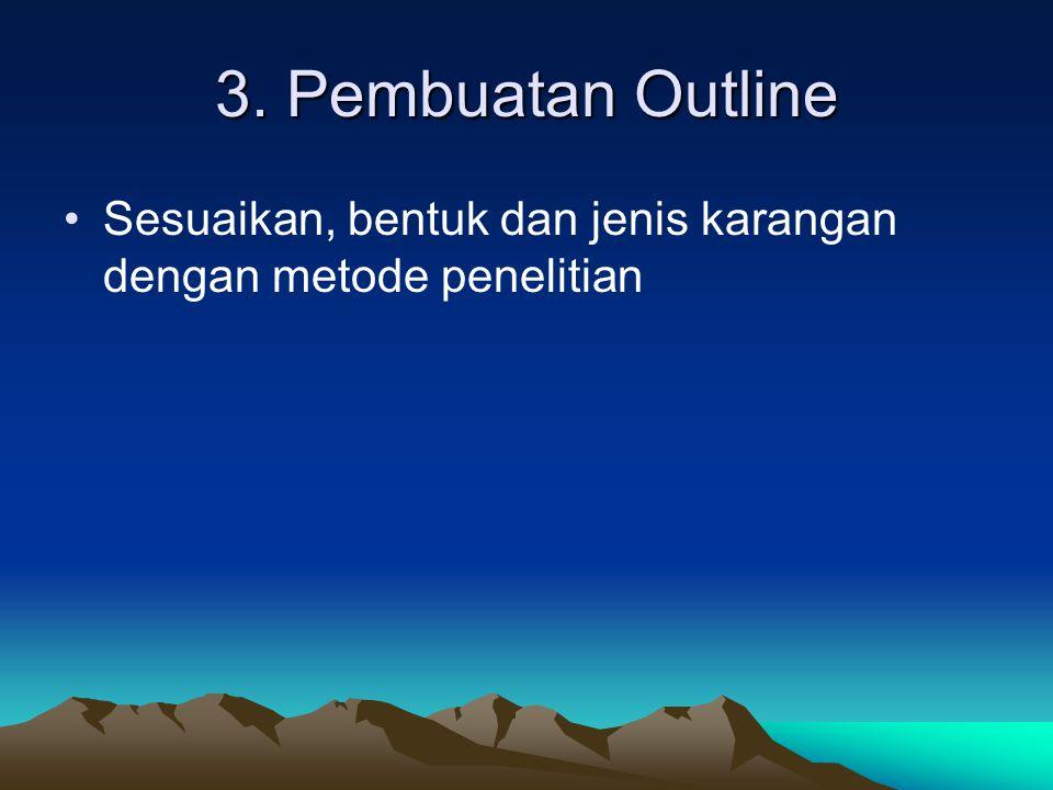 3. Pembuatan Outline Sesuaikan, bentuk dan jenis karangan dengan metode penelitian