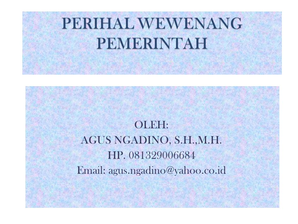 OLEH: AGUS NGADINO, S.H.,M.H. HP. 081329006684 Email: agus.ngadino@yahoo.co.id